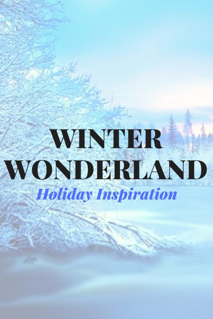 Winter Wonderland Holiday Inspiration